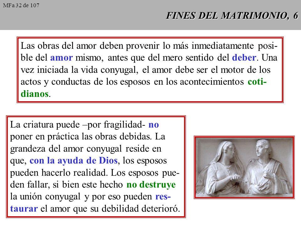 FINES DEL MATRIMONIO, 6 Las obras del amor deben provenir lo más inmediatamente posi- ble del amor mismo, antes que del mero sentido del deber.