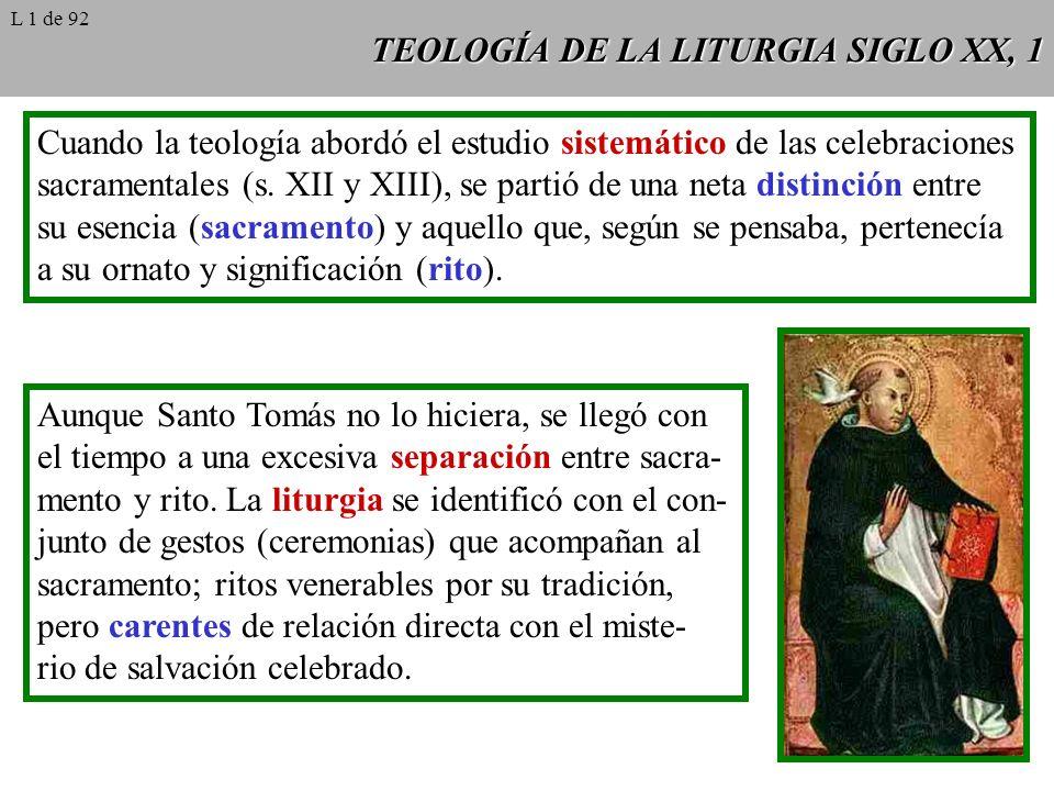 TEOLOGÍA DE LA LITURGIA SIGLO XX, 1 Cuando la teología abordó el estudio sistemático de las celebraciones sacramentales (s. XII y XIII), se partió de