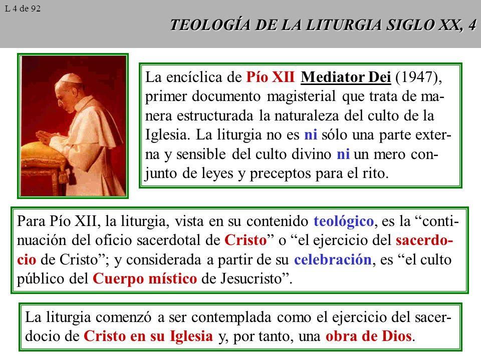 TEOLOGÍA DE LA LITURGIA SIGLO XX, 4 La encíclica de Pío XII Mediator Dei (1947), primer documento magisterial que trata de ma- nera estructurada la na