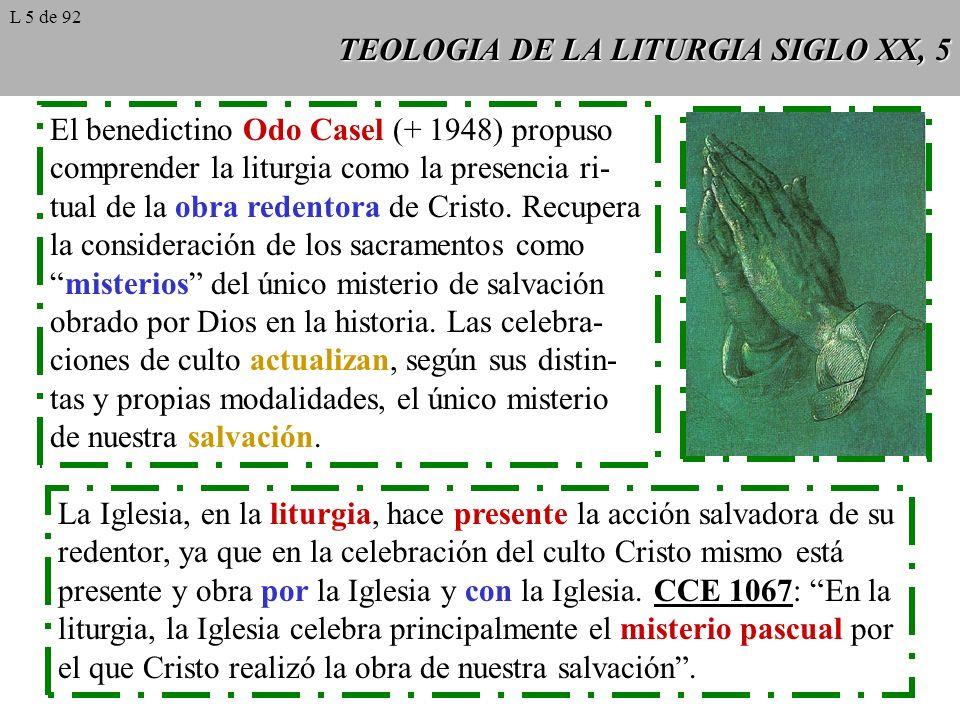 TEOLOGIA DE LA LITURGIA SIGLO XX, 5 El benedictino Odo Casel (+ 1948) propuso comprender la liturgia como la presencia ri- tual de la obra redentora d