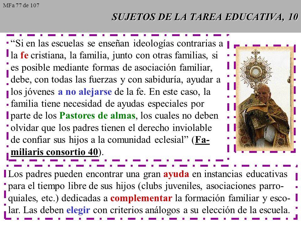 SUJETOS DE LA TAREA EDUCATIVA, 10 Si en las escuelas se enseñan ideologías contrarias a la fe cristiana, la familia, junto con otras familias, si es p