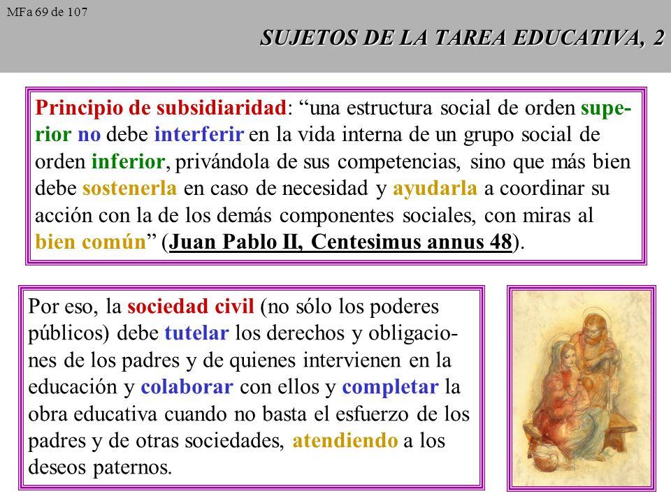 SUJETOS DE LA TAREA EDUCATIVA, 2 Principio de subsidiaridad: una estructura social de orden supe- rior no debe interferir en la vida interna de un gru