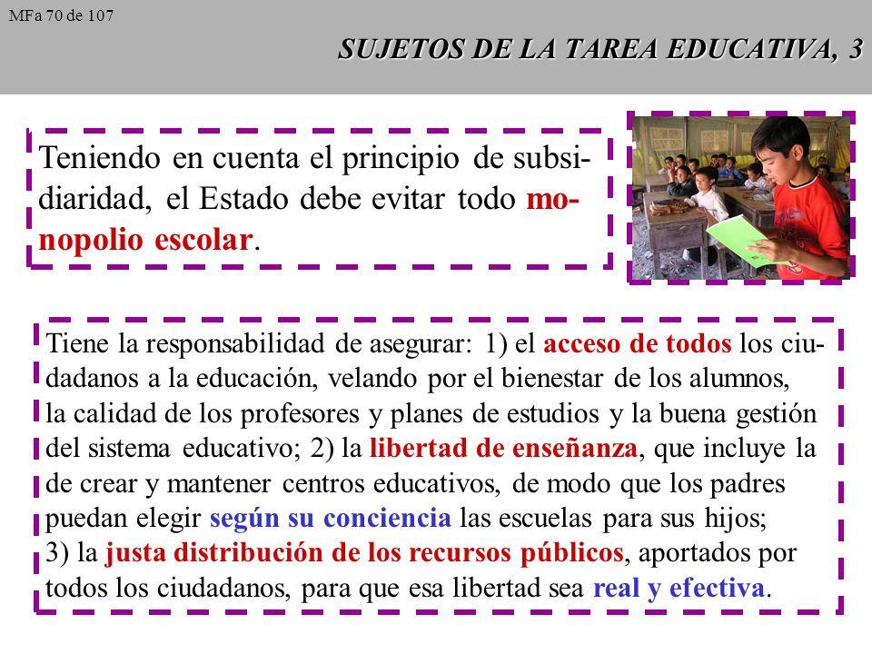 SUJETOS DE LA TAREA EDUCATIVA, 3 Teniendo en cuenta el principio de subsi- diaridad, el Estado debe evitar todo mo- nopolio escolar. Tiene la responsa