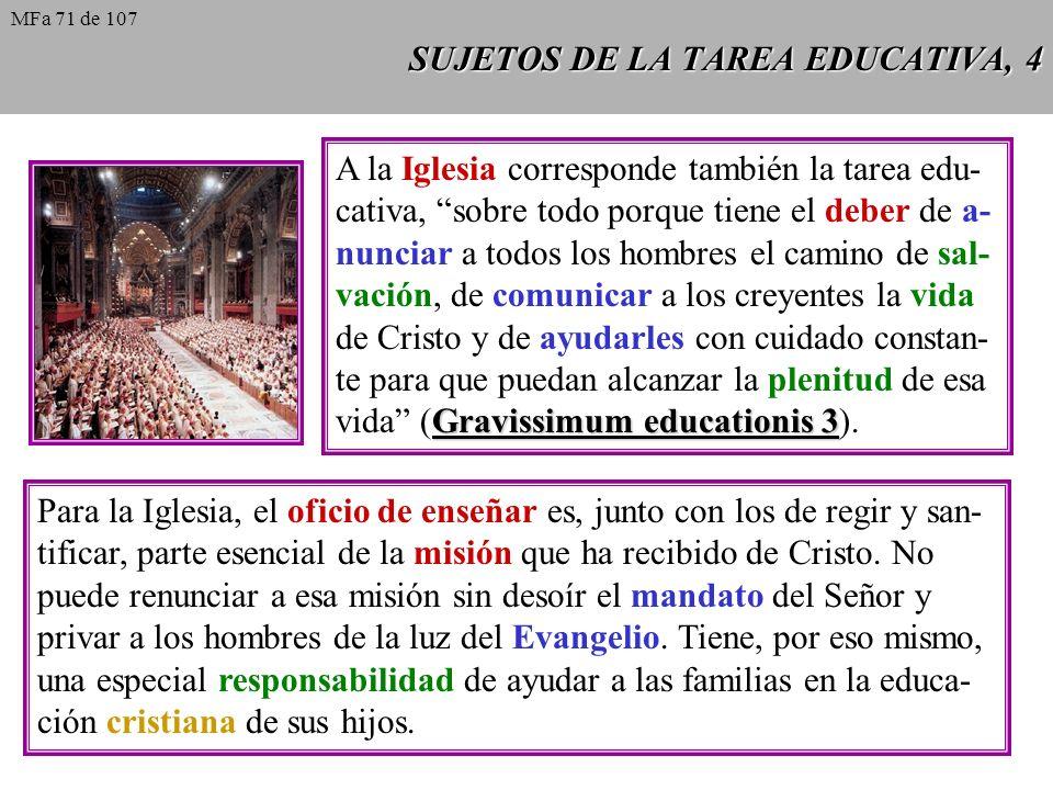 SUJETOS DE LA TAREA EDUCATIVA, 4 A la Iglesia corresponde también la tarea edu- cativa, sobre todo porque tiene el deber de a- nunciar a todos los hom