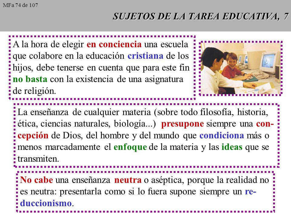 SUJETOS DE LA TAREA EDUCATIVA, 7 A la hora de elegir en conciencia una escuela que colabore en la educación cristiana de los hijos, debe tenerse en cuenta que para este fin no basta con la existencia de una asignatura de religión.