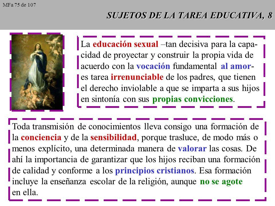 SUJETOS DE LA TAREA EDUCATIVA, 8 La educación sexual –tan decisiva para la capa- cidad de proyectar y construir la propia vida de acuerdo con la vocac