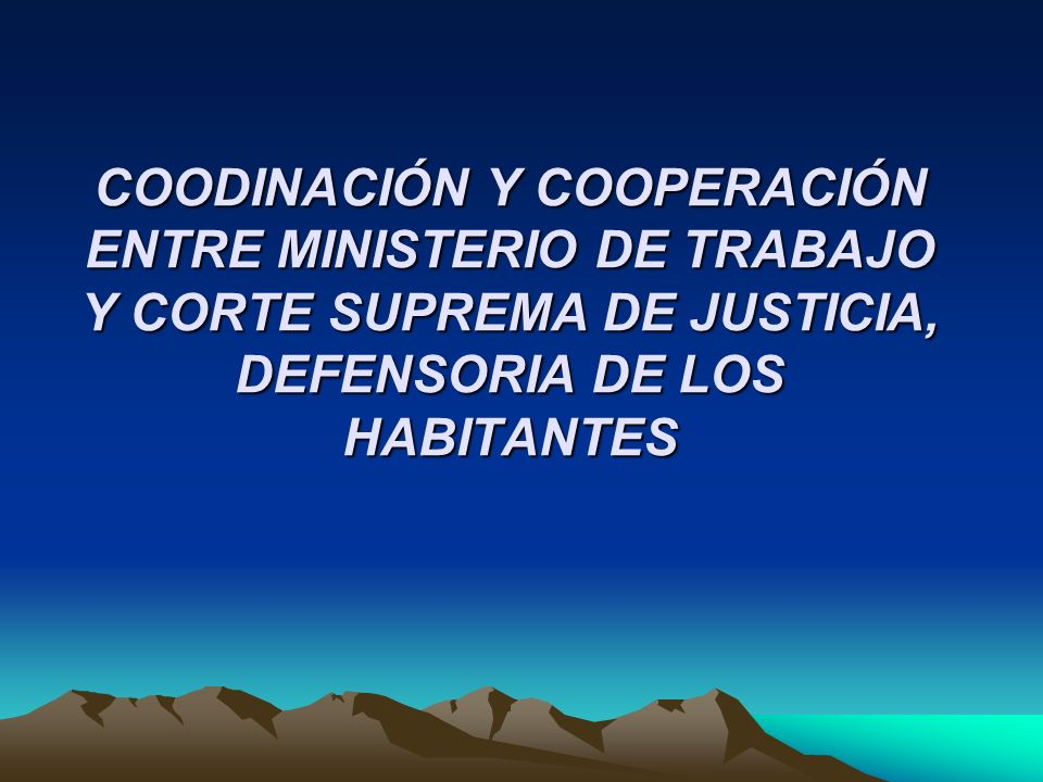 COODINACIÓN Y COOPERACIÓN ENTRE MINISTERIO DE TRABAJO Y CORTE SUPREMA DE JUSTICIA, DEFENSORIA DE LOS HABITANTES