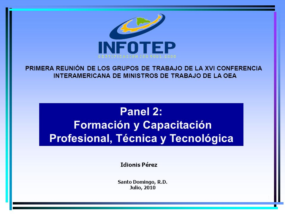 1 Idionis Pérez Panel 2: Formación y Capacitación Profesional, Técnica y Tecnológica PRIMERA REUNIÓN DE LOS GRUPOS DE TRABAJO DE LA XVI CONFERENCIA IN
