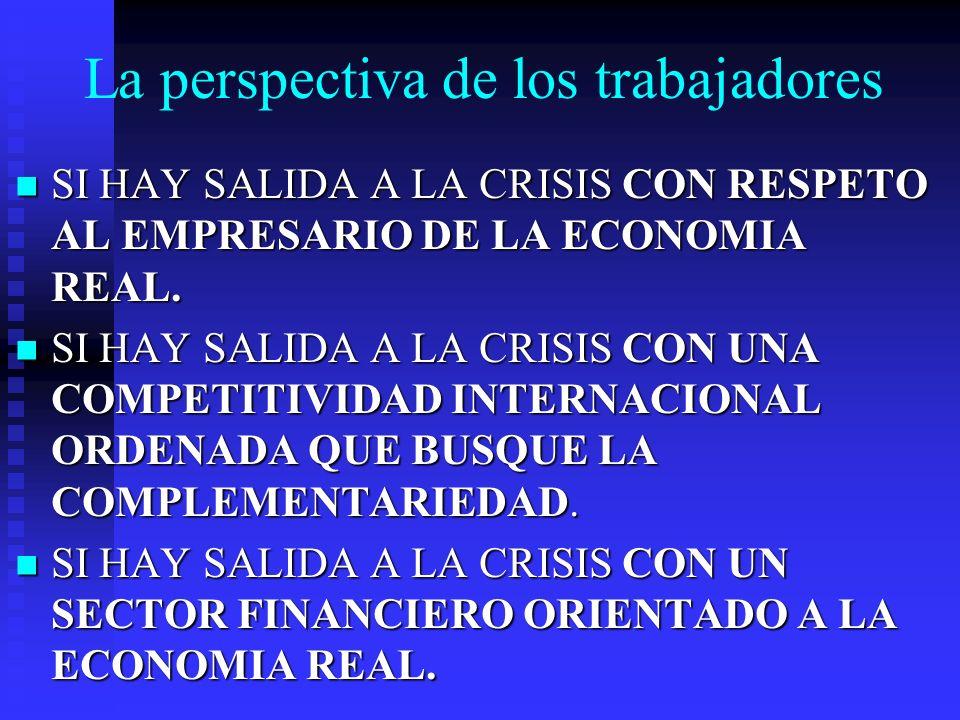 La perspectiva de los trabajadores SI HAY SALIDA A LA CRISIS CON RESPETO AL EMPRESARIO DE LA ECONOMIA REAL.