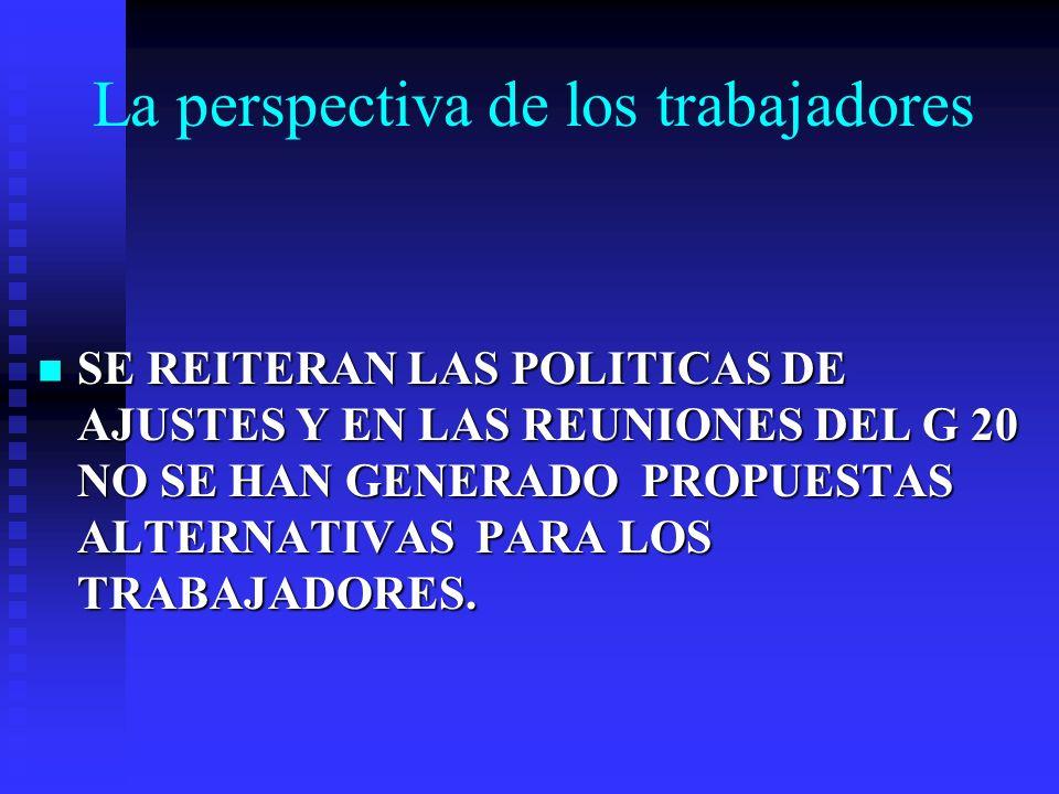 La perspectiva de los trabajadores SE REITERAN LAS POLITICAS DE AJUSTES Y EN LAS REUNIONES DEL G 20 NO SE HAN GENERADO PROPUESTAS ALTERNATIVAS PARA LO