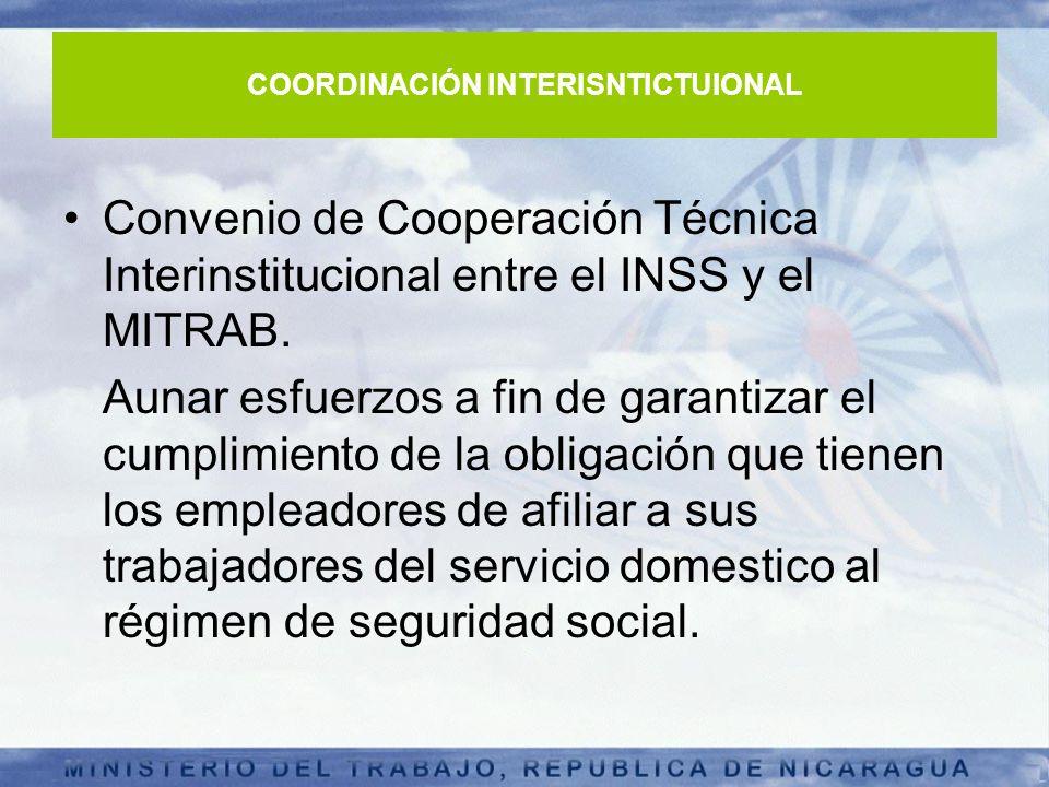 COORDINACIÓN INTERISNTICTUIONAL Convenio de Cooperación Técnica Interinstitucional entre el INSS y el MITRAB. Aunar esfuerzos a fin de garantizar el c