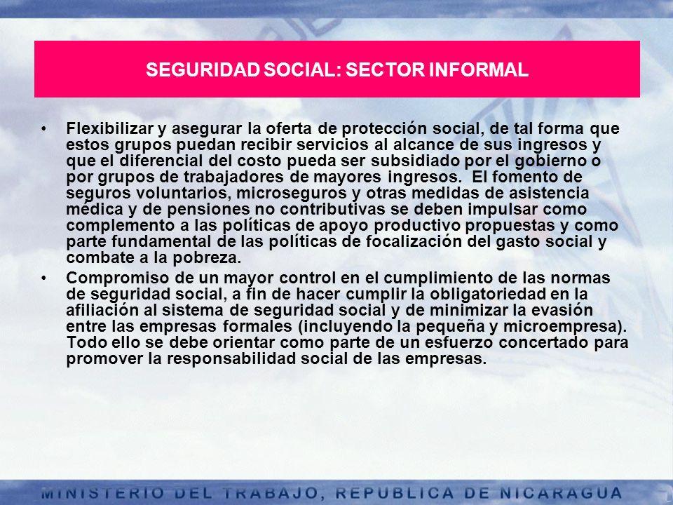 SEGURIDAD SOCIAL: SECTOR INFORMAL Flexibilizar y asegurar la oferta de protección social, de tal forma que estos grupos puedan recibir servicios al al