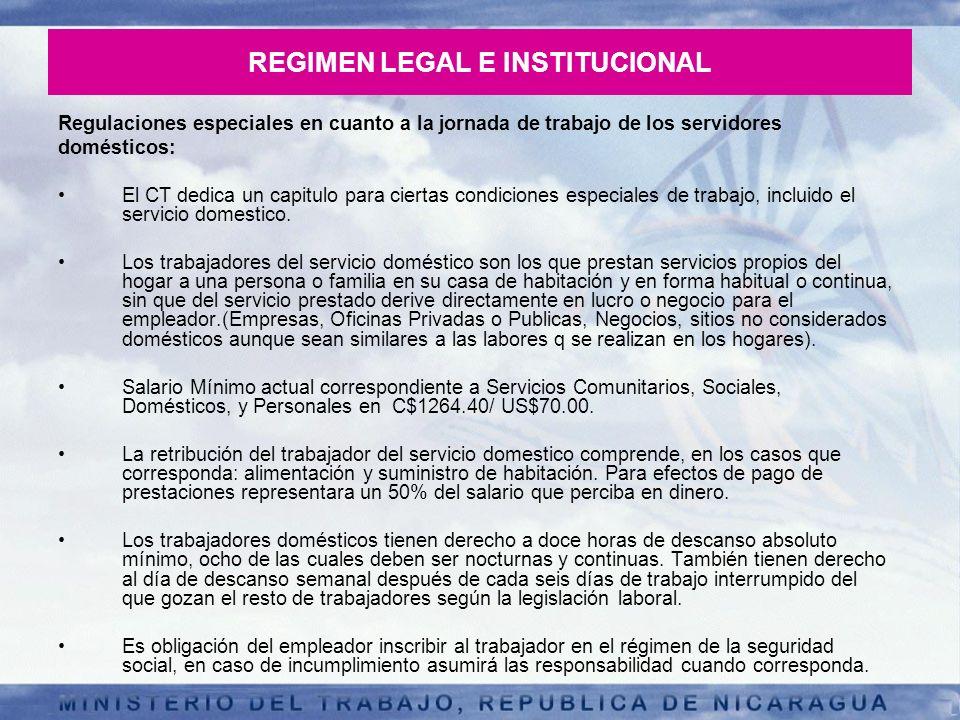 REGIMEN LEGAL E INSTITUCIONAL Regulaciones especiales en cuanto a la jornada de trabajo de los servidores domésticos: El CT dedica un capitulo para ci