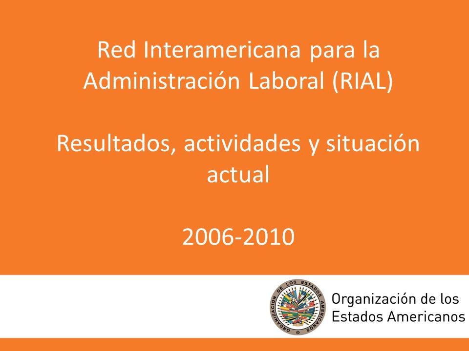Red Interamericana para la Administración Laboral (RIAL) Resultados, actividades y situación actual 2006-2010