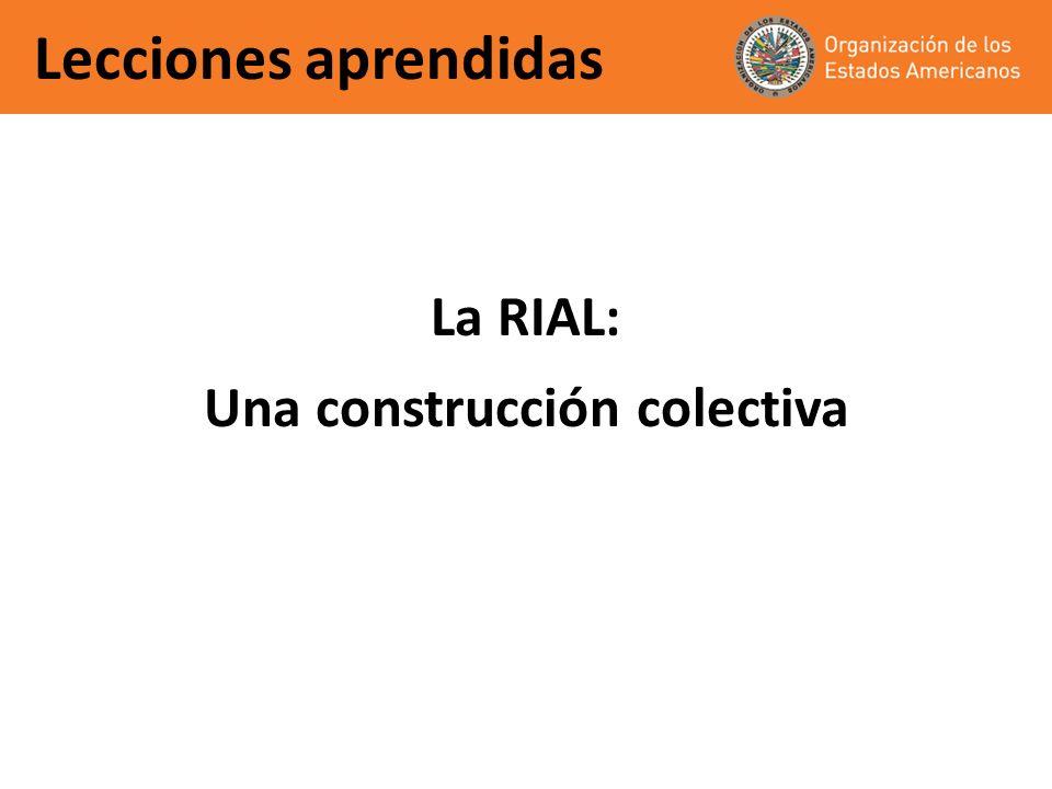 Lecciones aprendidas La RIAL: Una construcción colectiva