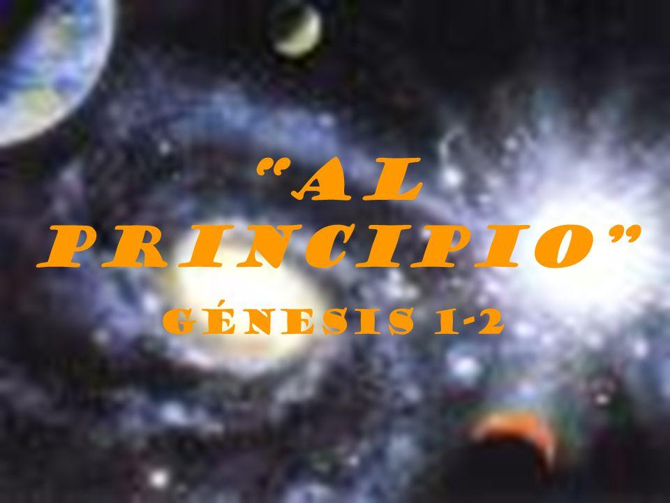 AL PRINCIPIO Génesis 1-2