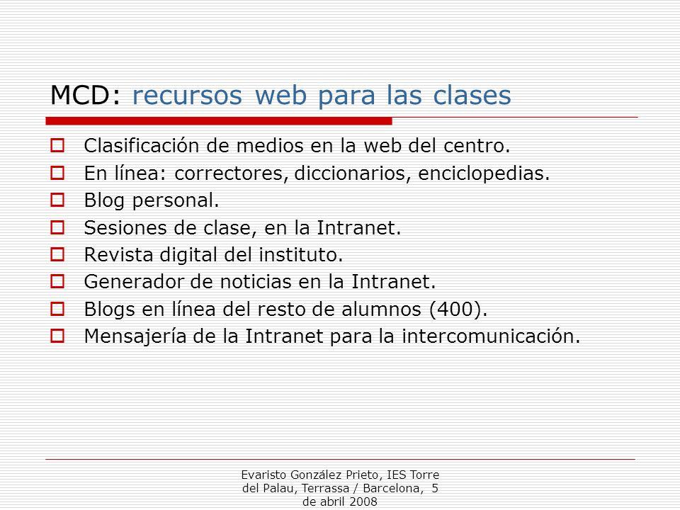 Evaristo González Prieto, IES Torre del Palau, Terrassa / Barcelona, 5 de abril 2008 MCD: recursos web para las clases Clasificación de medios en la w