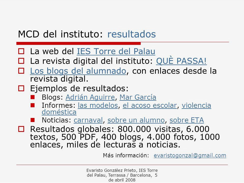 Evaristo González Prieto, IES Torre del Palau, Terrassa / Barcelona, 5 de abril 2008 MCD del instituto: resultados La web del IES Torre del PalauIES T