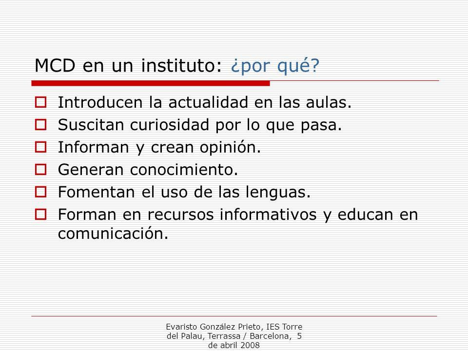 Evaristo González Prieto, IES Torre del Palau, Terrassa / Barcelona, 5 de abril 2008 MCD en un instituto: ¿por qué? Introducen la actualidad en las au
