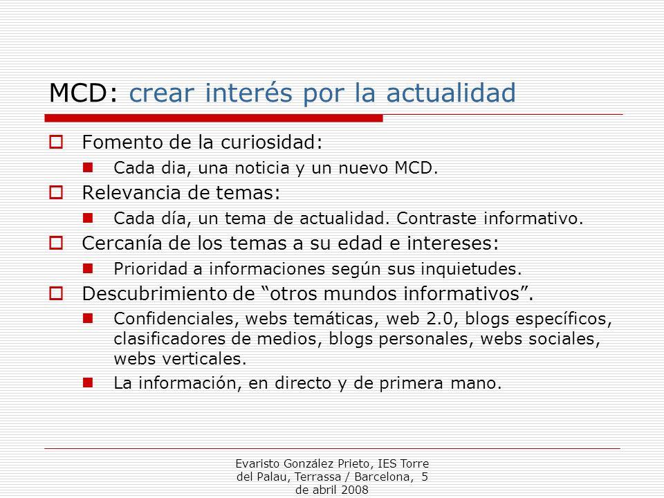 Evaristo González Prieto, IES Torre del Palau, Terrassa / Barcelona, 5 de abril 2008 MCD: crear interés por la actualidad Fomento de la curiosidad: Ca