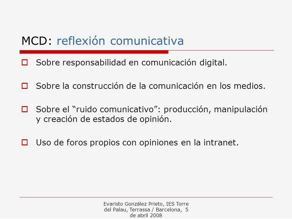 Evaristo González Prieto, IES Torre del Palau, Terrassa / Barcelona, 5 de abril 2008 MCD: reflexión comunicativa Sobre responsabilidad en comunicación