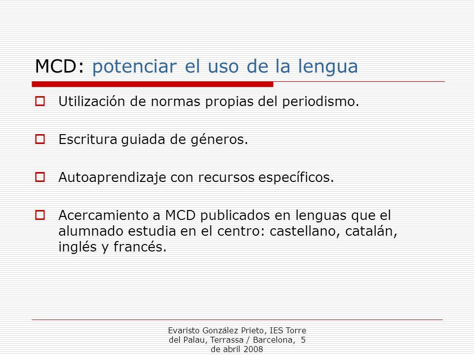 Evaristo González Prieto, IES Torre del Palau, Terrassa / Barcelona, 5 de abril 2008 MCD: potenciar el uso de la lengua Utilización de normas propias del periodismo.