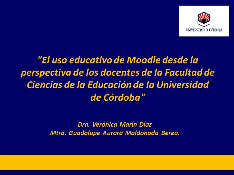 El uso educativo de Moodle desde la perspectiva de los docentes de la Facultad de Ciencias de la Educación de la Universidad de Córdoba Dra.