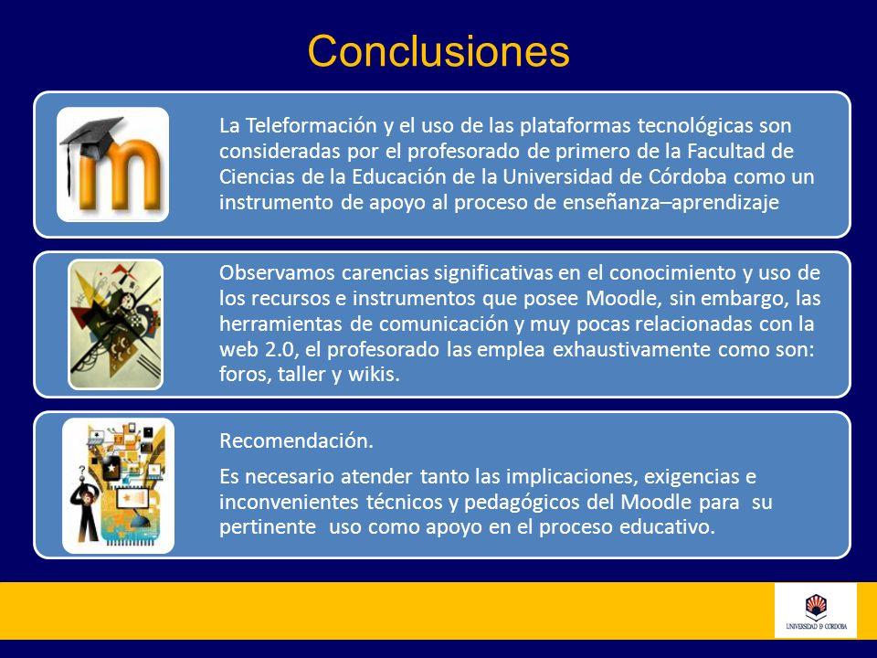 Conclusiones La Teleformación y el uso de las plataformas tecnológicas son consideradas por el profesorado de primero de la Facultad de Ciencias de la