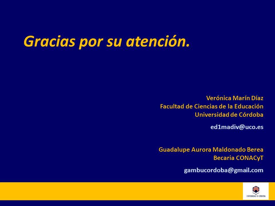 Gracias por su atención. Verónica Marín Díaz Facultad de Ciencias de la Educación Universidad de Córdoba ed1madiv@uco.es Guadalupe Aurora Maldonado Be