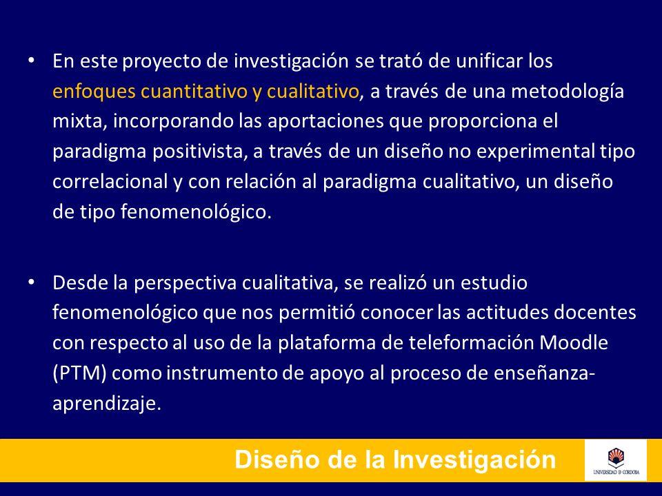 Diseño de la Investigación En este proyecto de investigación se trató de unificar los enfoques cuantitativo y cualitativo, a través de una metodología