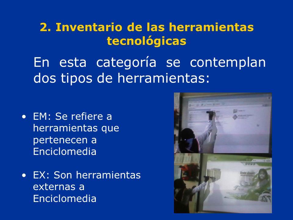 2. Inventario de las herramientas tecnológicas En esta categoría se contemplan dos tipos de herramientas: EM: Se refiere a herramientas que pertenecen