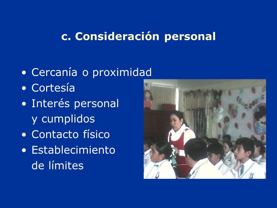c. Consideración personal Cercanía o proximidad Cortesía Interés personal y cumplidos Contacto físico Establecimiento de límites