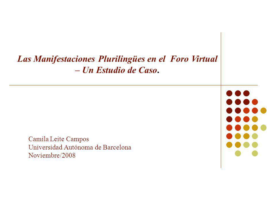 Camila Leite Campos Universidad Autónoma de Barcelona Noviembre/2008 Las Manifestaciones Plurilingües en el Foro Virtual – Un Estudio de Caso.