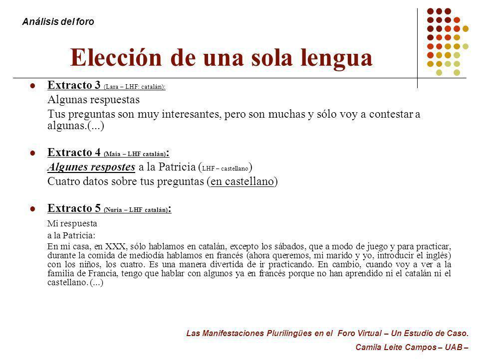 Elección de una sola lengua Extracto 3 (Lara – LHF: catalán): Algunas respuestas Tus preguntas son muy interesantes, pero son muchas y sólo voy a cont