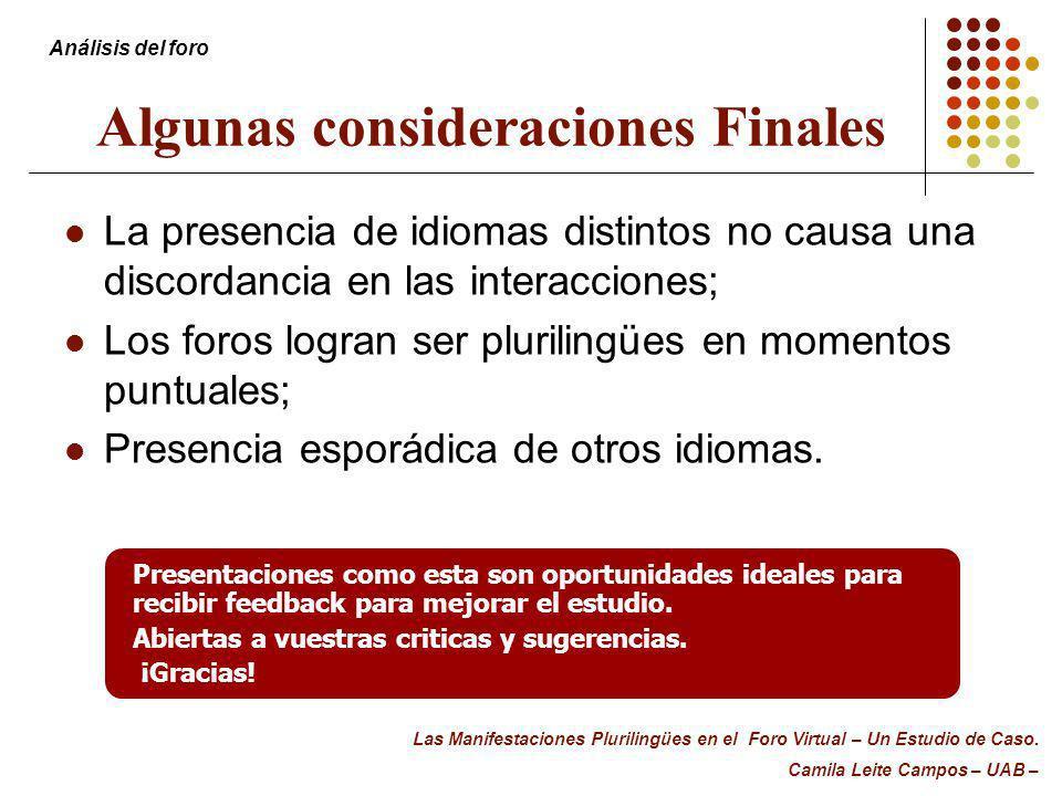 Algunas consideraciones Finales La presencia de idiomas distintos no causa una discordancia en las interacciones; Los foros logran ser plurilingües en
