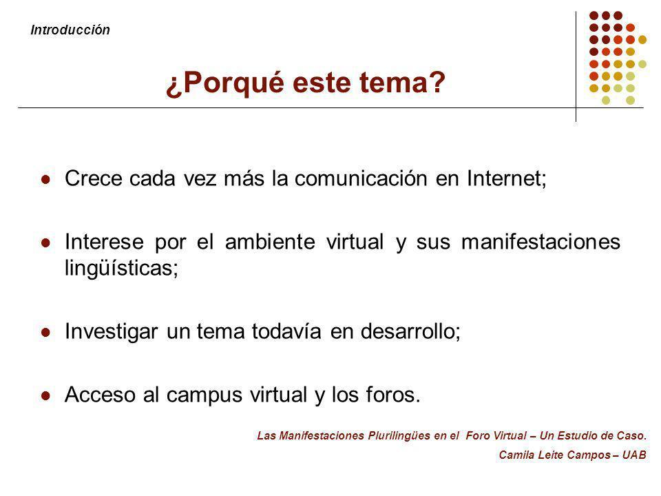 ¿Porqué este tema? Crece cada vez más la comunicación en Internet; Interese por el ambiente virtual y sus manifestaciones lingüísticas; Investigar un