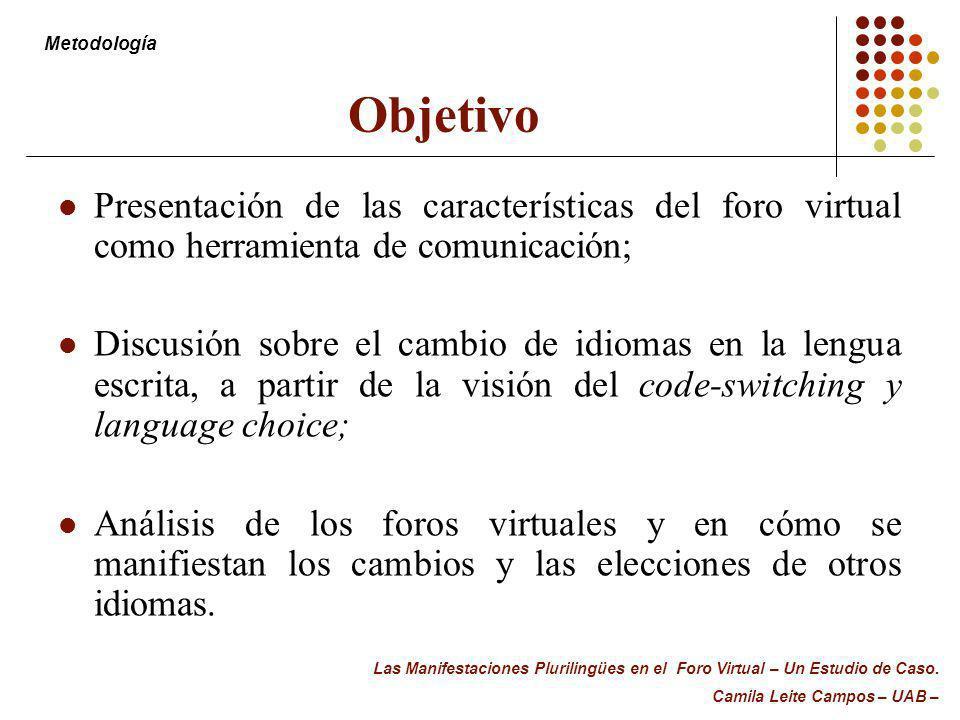 Objetivo Presentación de las características del foro virtual como herramienta de comunicación; Discusión sobre el cambio de idiomas en la lengua escr