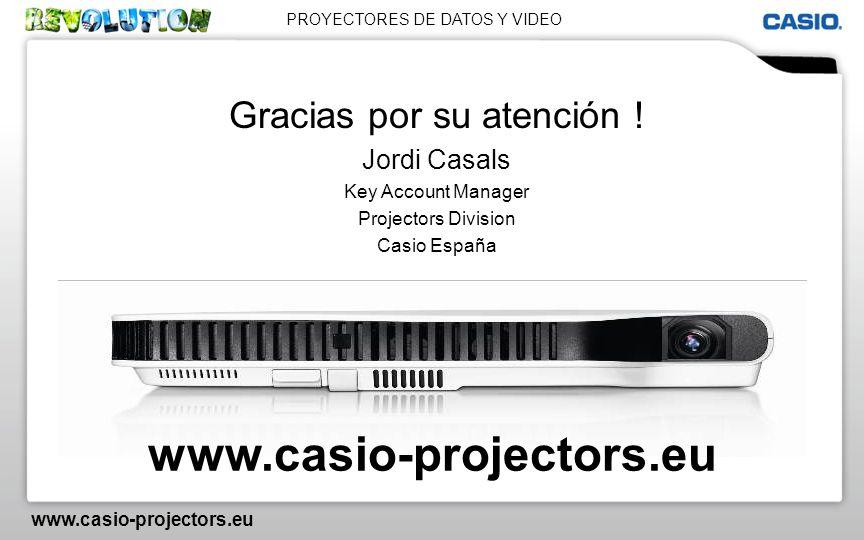 PROYECTORES DE DATOS Y VIDEO www.casio-projectors.eu Gracias por su atención ! Jordi Casals Key Account Manager Projectors Division Casio España www.c