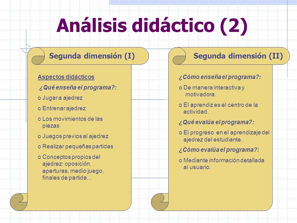 Análisis didáctico (2) Segunda dimensión (I) Aspectos didácticos ¿Qué enseña el programa?: o Jugar a ajedrez o Entrenar ajedrez o Los movimientos de l