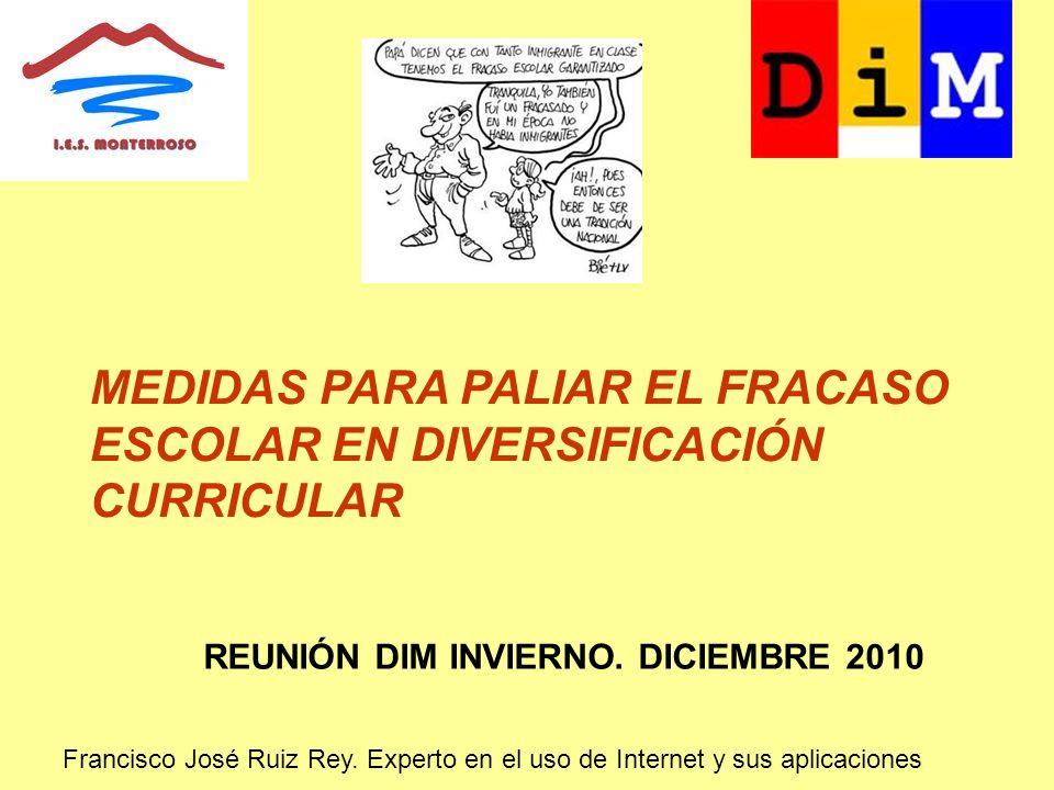 MEDIDAS PARA PALIAR EL FRACASO ESCOLAR EN DIVERSIFICACIÓN CURRICULAR Francisco José Ruiz Rey. Experto en el uso de Internet y sus aplicaciones REUNIÓN