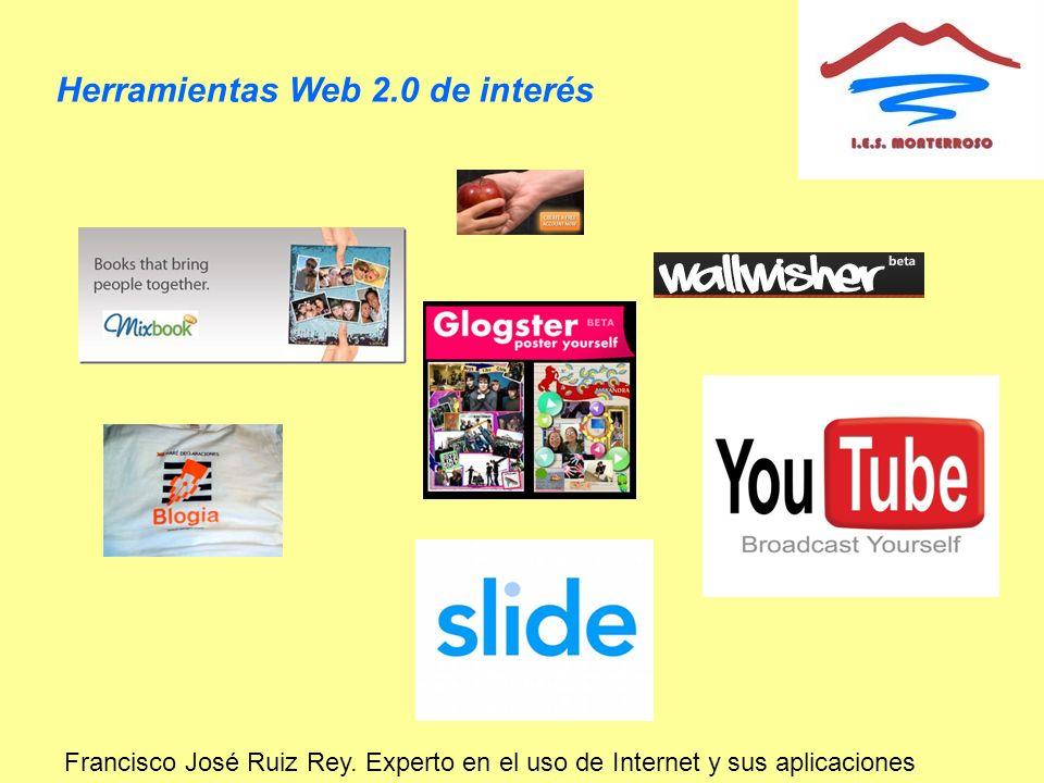 Herramientas Web 2.0 de interés Francisco José Ruiz Rey. Experto en el uso de Internet y sus aplicaciones