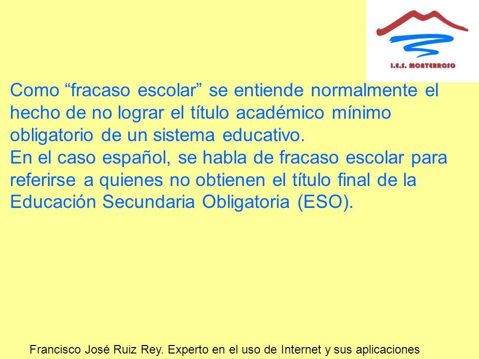 Francisco José Ruiz Rey. Experto en el uso de Internet y sus aplicaciones Como fracaso escolar se entiende normalmente el hecho de no lograr el título