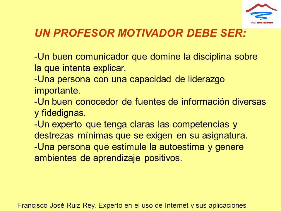 UN PROFESOR MOTIVADOR DEBE SER: -Un buen comunicador que domine la disciplina sobre la que intenta explicar. -Una persona con una capacidad de lideraz