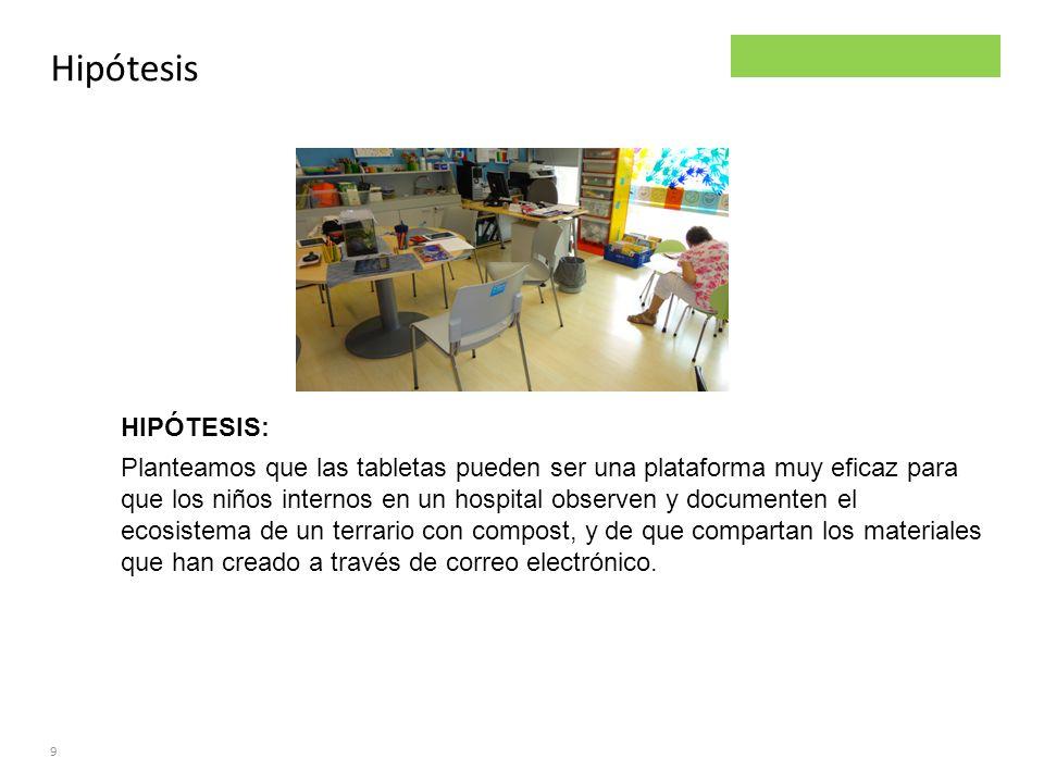 Parsley project Hipótesis 9 HIPÓTESIS: Planteamos que las tabletas pueden ser una plataforma muy eficaz para que los niños internos en un hospital obs