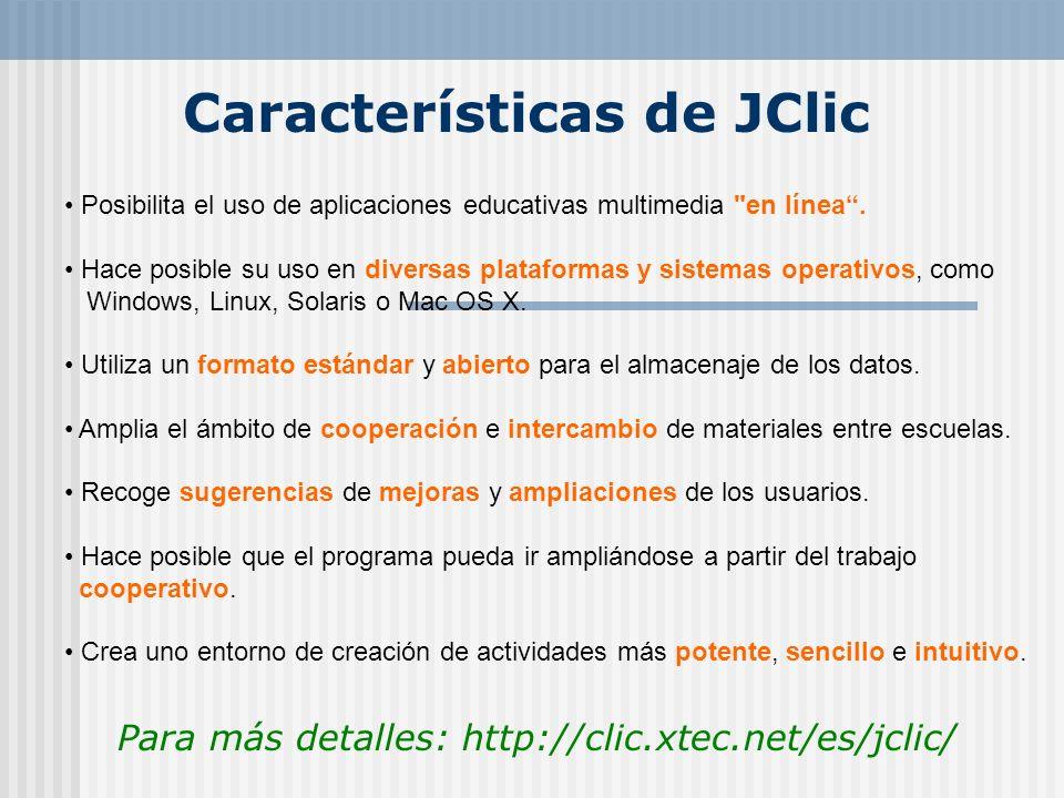 Características de JClic Para más detalles: http://clic.xtec.net/es/jclic/ Posibilita el uso de aplicaciones educativas multimedia