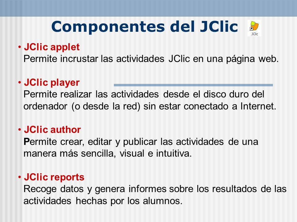 Componentes del JClic JClic applet Permite incrustar las actividades JClic en una página web. JClic player Permite realizar las actividades desde el d