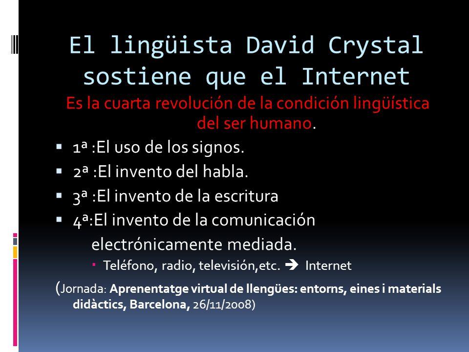 El lingüista David Crystal sostiene que el Internet Es la cuarta revolución de la condición lingüística del ser humano.
