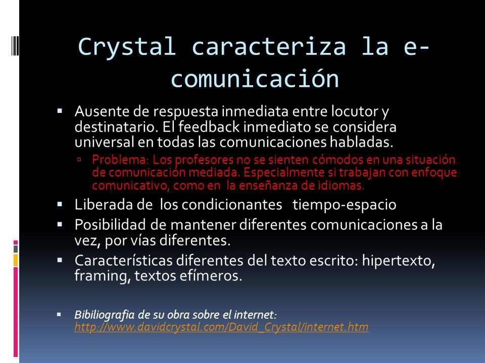 Crystal caracteriza la e- comunicación Ausente de respuesta inmediata entre locutor y destinatario.