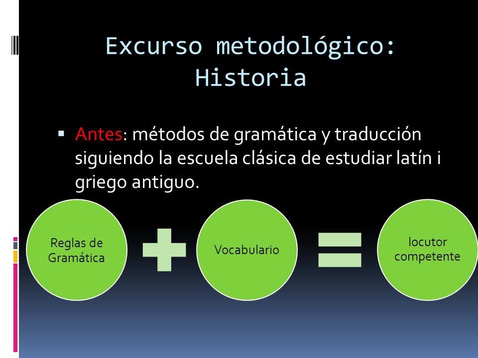 Excurso metodológico: Historia Antes: métodos de gramática y traducción siguiendo la escuela clásica de estudiar latín i griego antiguo.
