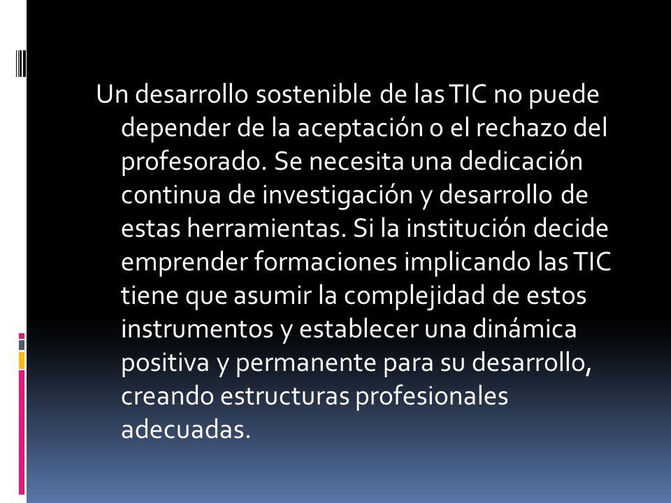 Un desarrollo sostenible de las TIC no puede depender de la aceptación o el rechazo del profesorado.